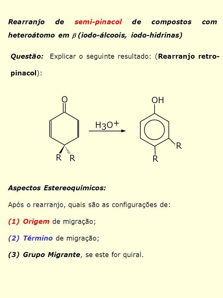 Rearranjo de semi-pinacol de compostos com heteroátomo em (iodo-álcoois, iodo-hidrinas) Questão: Explicar o seguinte resultado: (Rearranjo retro- pina