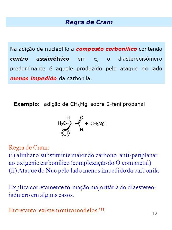 19 Regra de Cram Na adição de nucleófilo a composto carbonílico contendo centro assimétrico em, o diastereoisômero predominante é aquele produzido pel