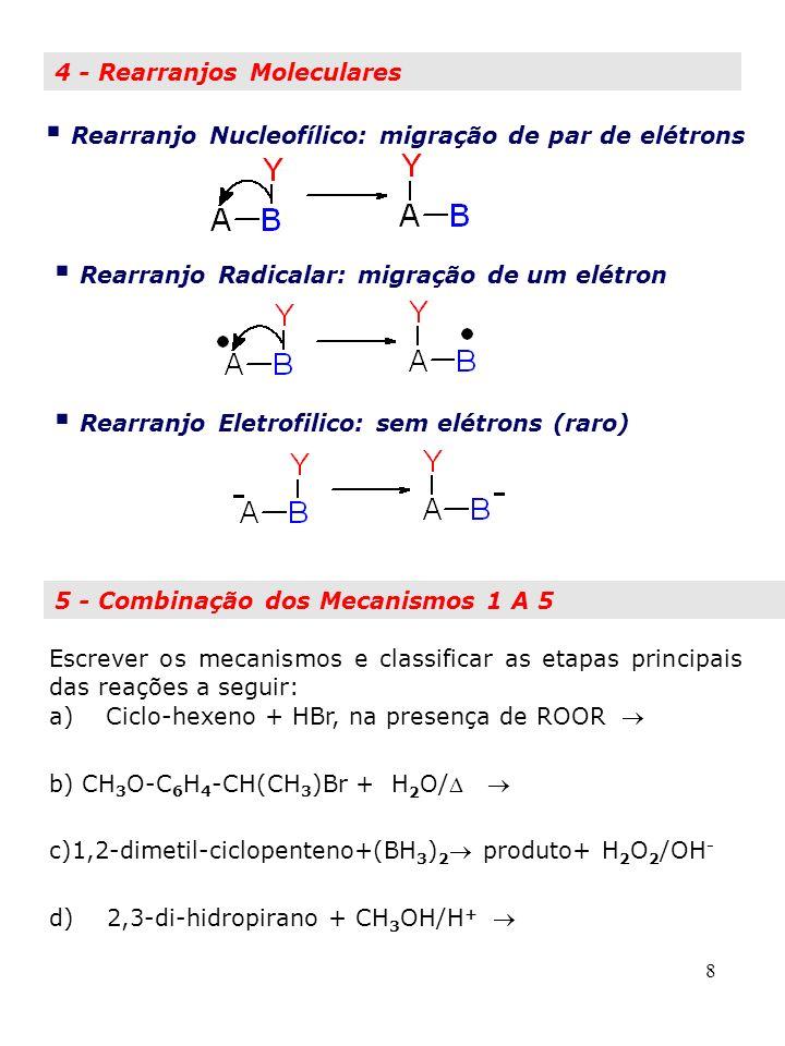 8 4 - Rearranjos Moleculares Rearranjo Nucleofílico: migração de par de elétrons Rearranjo Radicalar: migração de um elétron Rearranjo Eletrofilico: s