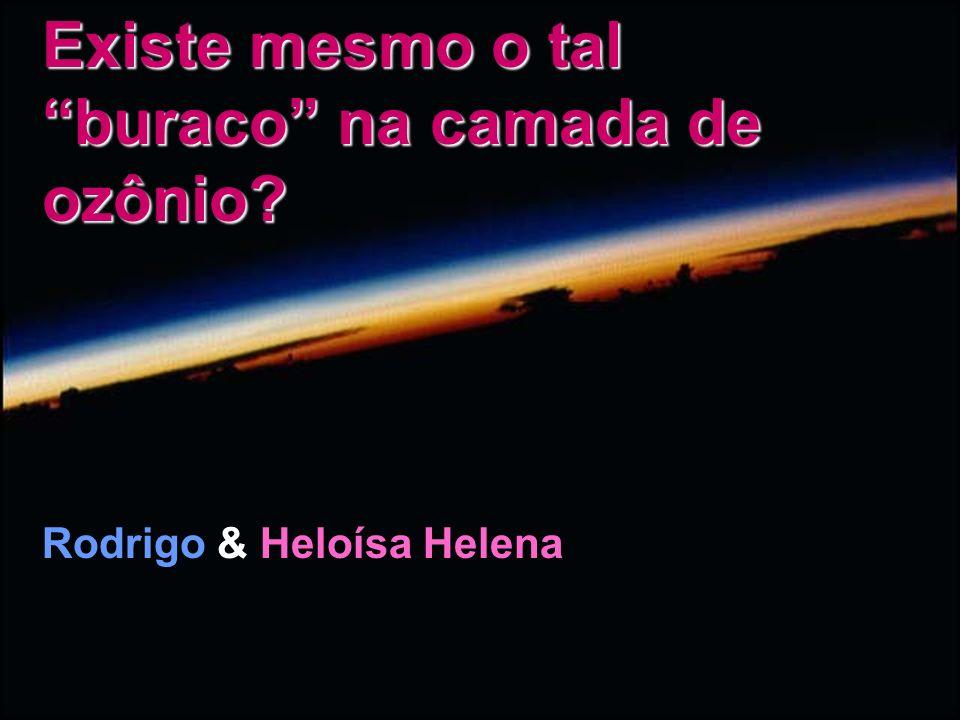 Existe mesmo o tal buraco na camada de ozônio? Rodrigo & Heloísa Helena