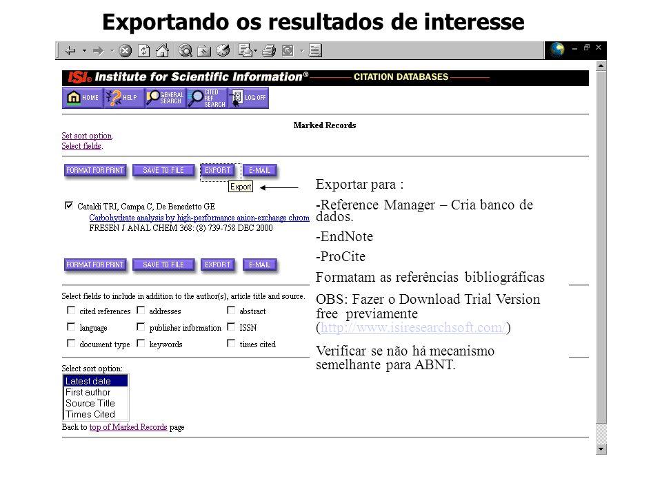 Exportando os resultados de interesse Exportar para : -Reference Manager – Cria banco de dados. -EndNote -ProCite Formatam as referências bibliográfic
