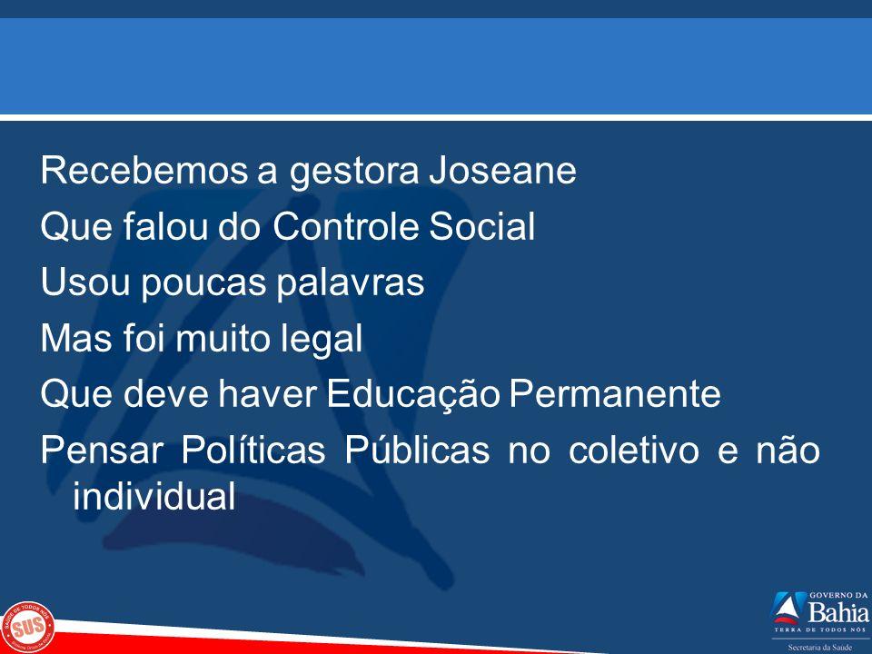 Recebemos a gestora Joseane Que falou do Controle Social Usou poucas palavras Mas foi muito legal Que deve haver Educação Permanente Pensar Políticas Públicas no coletivo e não individual