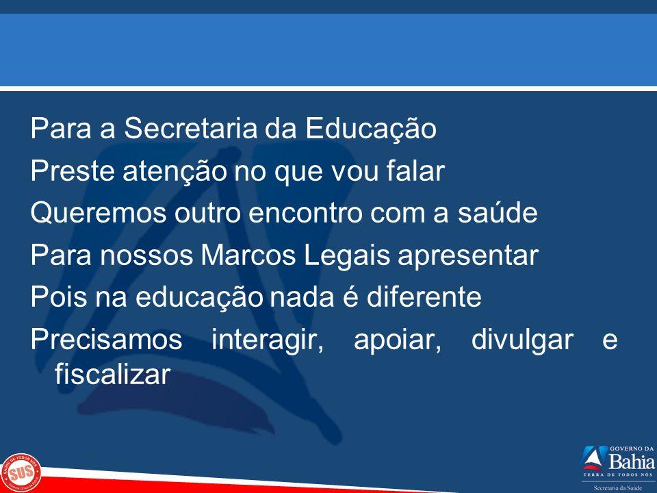 Para a Secretaria da Educação Preste atenção no que vou falar Queremos outro encontro com a saúde Para nossos Marcos Legais apresentar Pois na educaçã