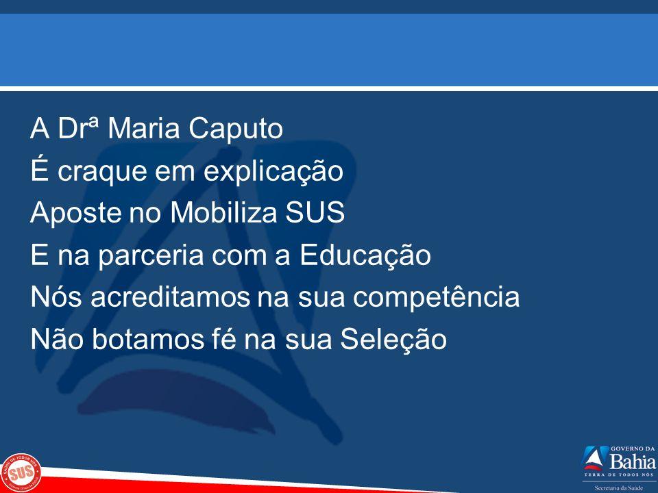 A Drª Maria Caputo É craque em explicação Aposte no Mobiliza SUS E na parceria com a Educação Nós acreditamos na sua competência Não botamos fé na sua