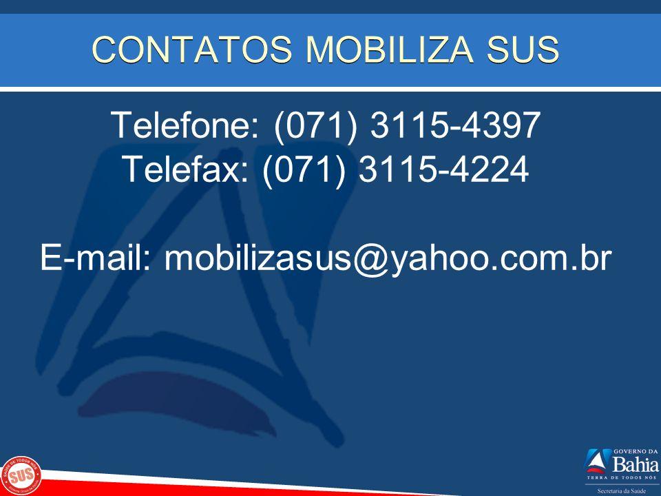 CONTATOS MOBILIZA SUS Telefone: (071) 3115-4397 Telefax: (071) 3115-4224 E-mail: mobilizasus@yahoo.com.br