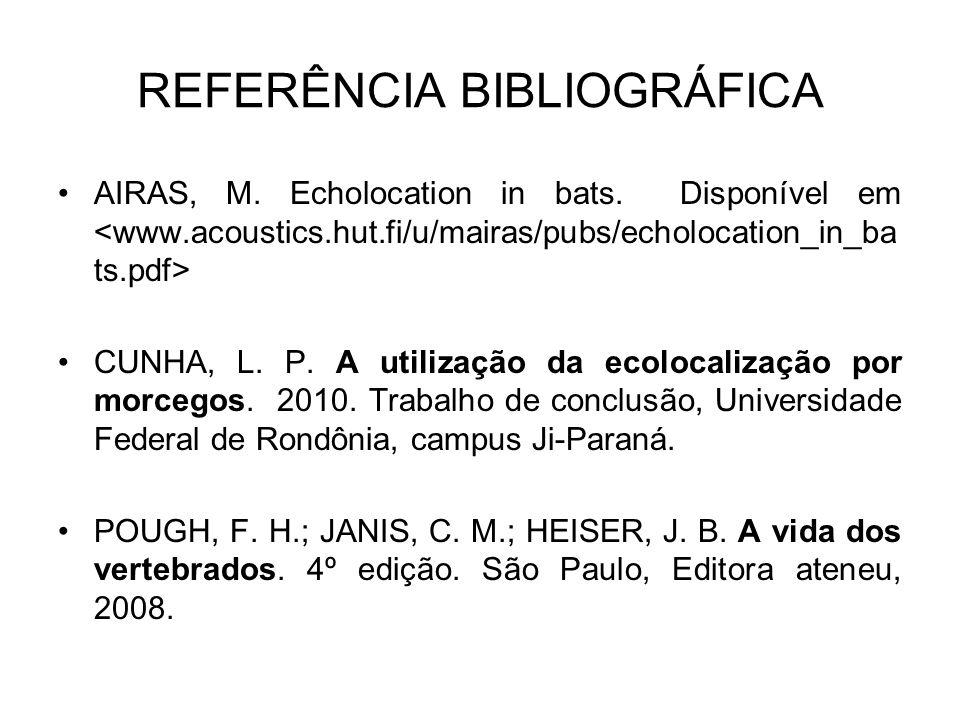 REFERÊNCIA BIBLIOGRÁFICA AIRAS, M. Echolocation in bats. Disponível em CUNHA, L. P. A utilização da ecolocalização por morcegos. 2010. Trabalho de con