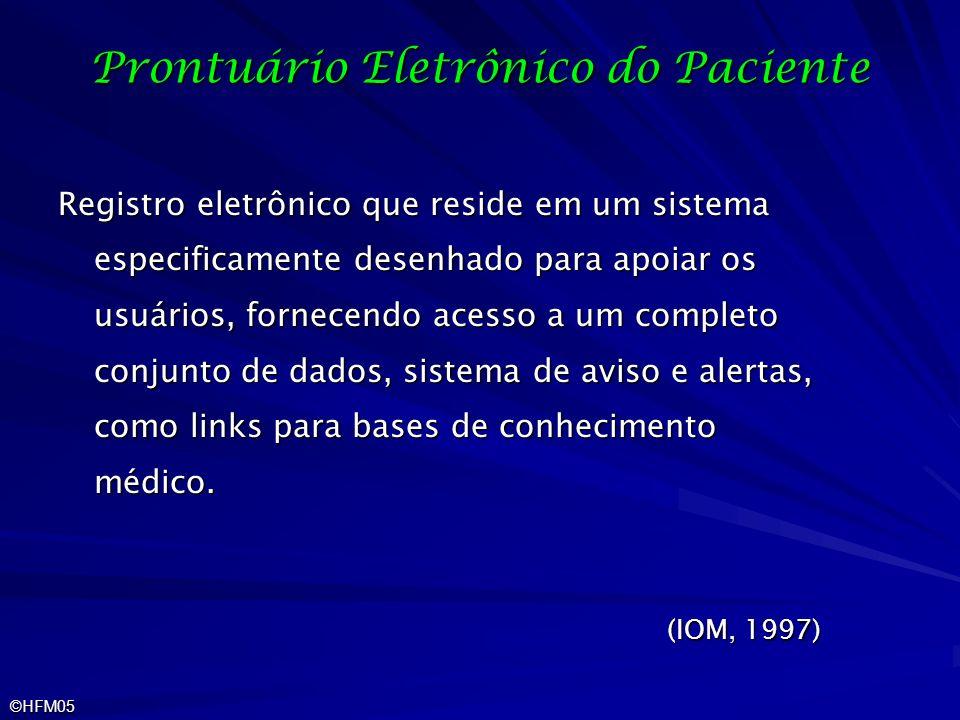 ©HFM05 Prontuário Eletrônico do Paciente Registro eletrônico que reside em um sistema especificamente desenhado para apoiar os usuários, fornecendo ac