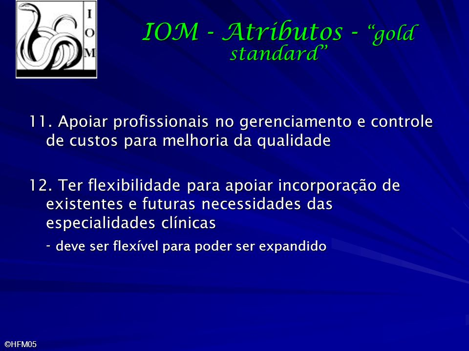 ©HFM05 IOM - Atributos - gold standard 11. Apoiar profissionais no gerenciamento e controle de custos para melhoria da qualidade 12. Ter flexibilidade