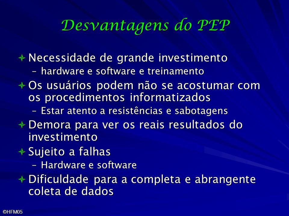 ©HFM05 Desvantagens do PEP Necessidade de grande investimento Necessidade de grande investimento –hardware e software e treinamento Os usuários podem