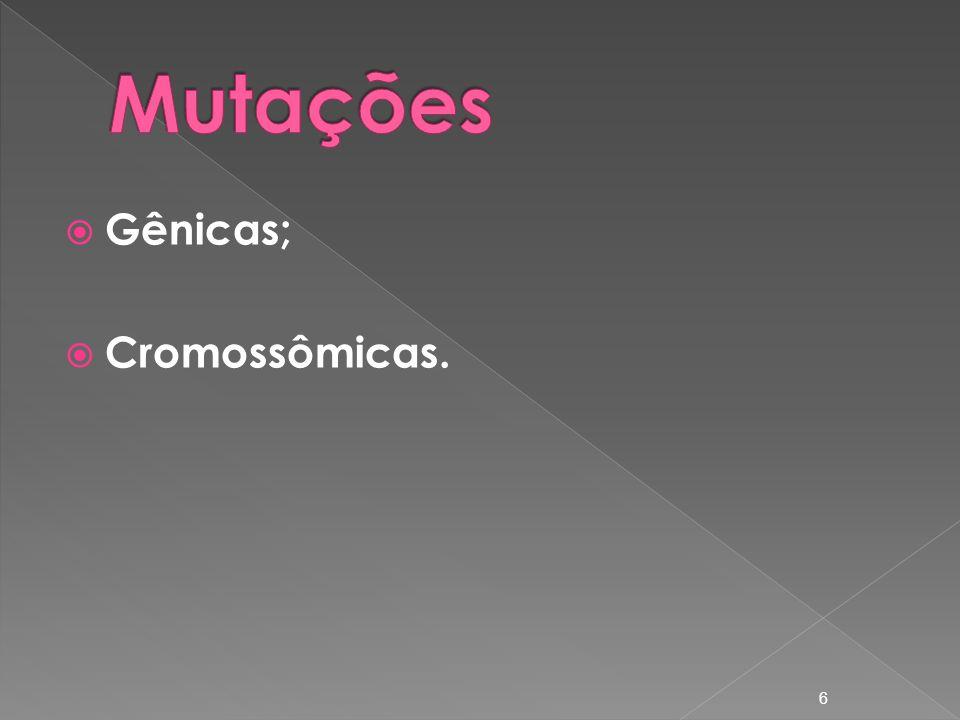 Gênicas; Cromossômicas. 6