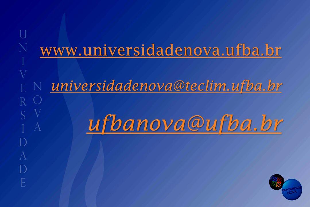 www.universidadenova.ufba.br universidadenova@teclim.ufba.br ufbanova@ufba.br