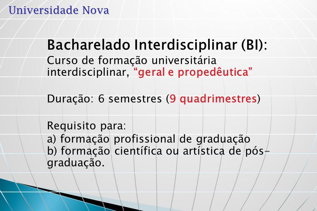 Universidade Nova Bacharelado Interdisciplinar (BI): Curso de formação universitária interdisciplinar, geral e propedêutica Duração: 6 semestres (9 qu