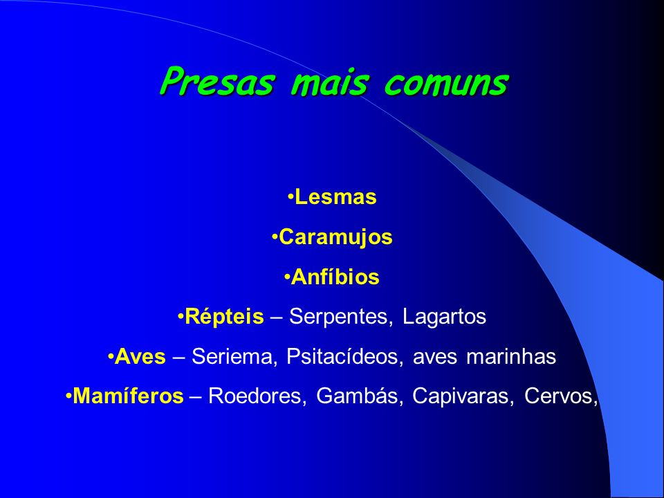 Presas mais comuns Lesmas Caramujos Anfíbios Répteis – Serpentes, Lagartos Aves – Seriema, Psitacídeos, aves marinhas Mamíferos – Roedores, Gambás, Ca