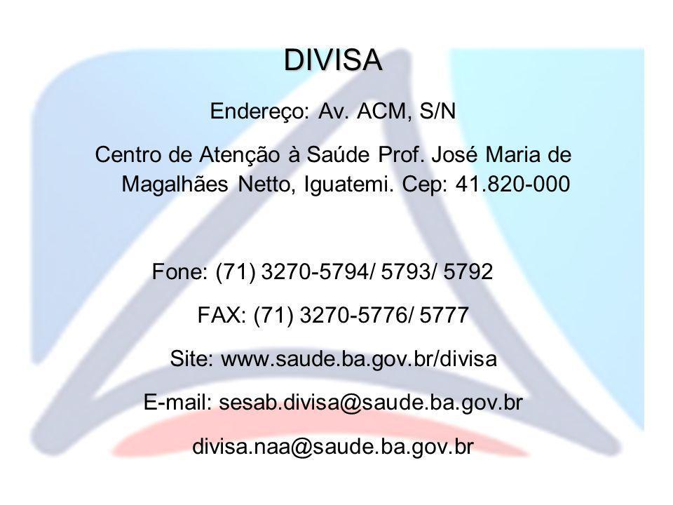 DIVISA Endereço: Av. ACM, S/N Centro de Atenção à Saúde Prof. José Maria de Magalhães Netto, Iguatemi. Cep: 41.820-000 Fone: (71) 3270-5794/ 5793/ 579