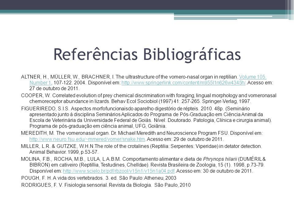Referências Bibliográficas ALTNER, H., MÜLLER, W., BRACHNER, I. The ultrastructure of the vomero-nasal organ in reptilian. Volume 105, Number 1, 107-1