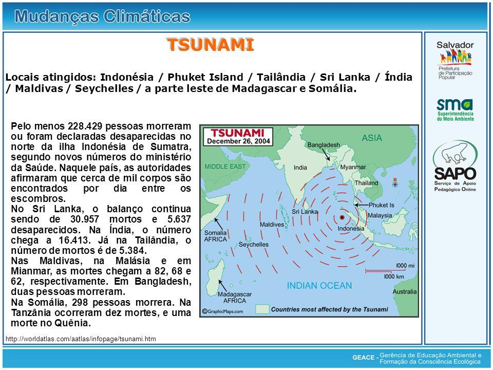 Locais atingidos: Indonésia / Phuket Island / Tailândia / Sri Lanka / Índia / Maldivas / Seychelles / a parte leste de Madagascar e Somália. http://wo