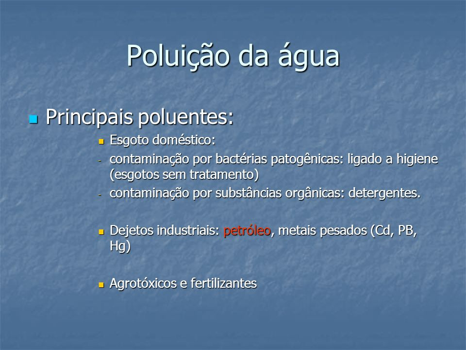 Poluição da água Principais poluentes: Principais poluentes: Esgoto doméstico: Esgoto doméstico: - contaminação por bactérias patogênicas: ligado a hi