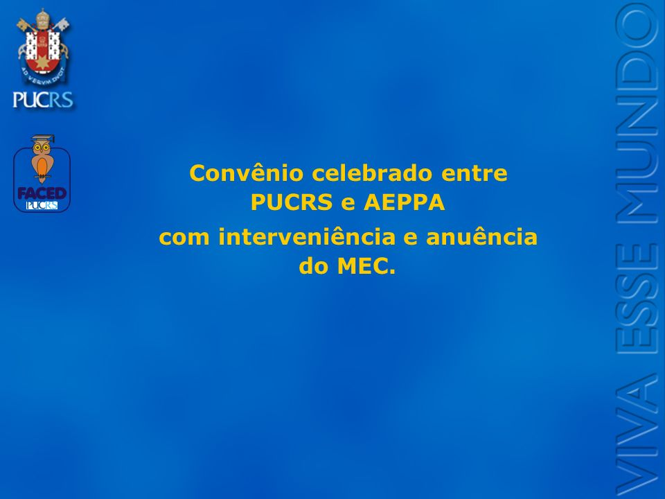 Logo do Setor Convênio celebrado entre PUCRS e AEPPA com interveniência e anuência do MEC.