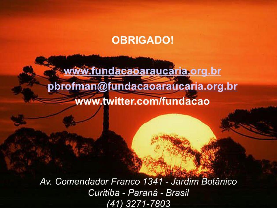 OBRIGADO! www.fundacaoaraucaria.org.br pbrofman@fundacaoaraucaria.org.br www.twitter.com/fundacao Av. Comendador Franco 1341 - Jardim Botânico Curitib