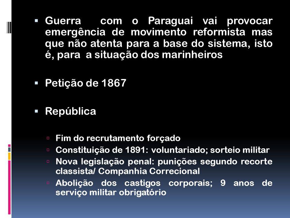 Guerra com o Paraguai vai provocar emergência de movimento reformista mas que não atenta para a base do sistema, isto é, para a situação dos marinheir