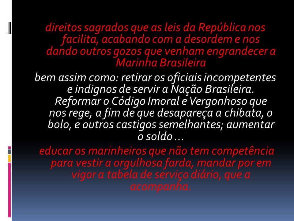 direitos sagrados que as leis da República nos facilita, acabando com a desordem e nos dando outros gozos que venham engrandecer a Marinha Brasileira