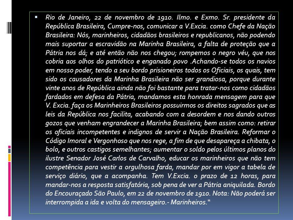 Rio de Janeiro, 22 de novembro de 1910. Ilmo. e Exmo. Sr. presidente da República Brasileira, Cumpre-nos, comunicar a V.Excia. como Chefe da Nação Bra