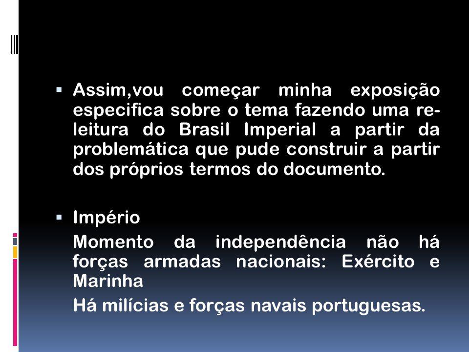 Assim,vou começar minha exposição especifica sobre o tema fazendo uma re- leitura do Brasil Imperial a partir da problemática que pude construir a par