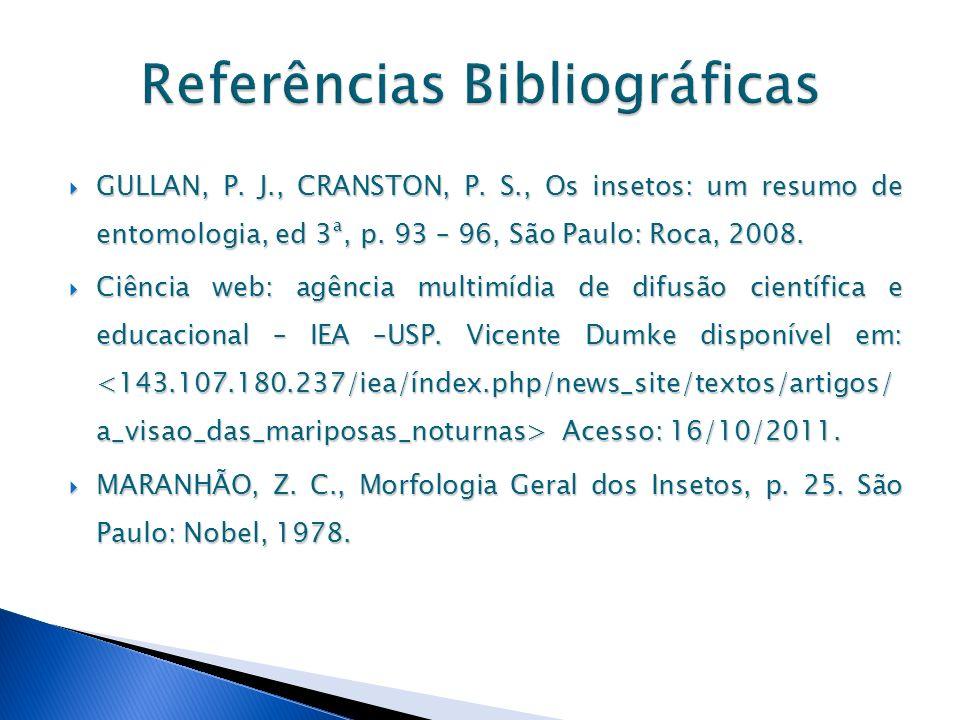 GULLAN, P. J., CRANSTON, P. S., Os insetos: um resumo de entomologia, ed 3ª, p. 93 – 96, São Paulo: Roca, 2008. GULLAN, P. J., CRANSTON, P. S., Os ins