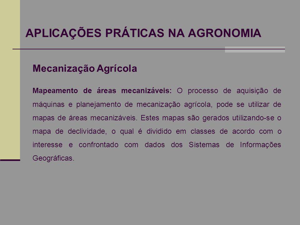 APLICAÇÕES PRÁTICAS NA AGRONOMIA Mecanização Agrícola Mapeamento de áreas mecanizáveis: O processo de aquisição de máquinas e planejamento de mecaniza