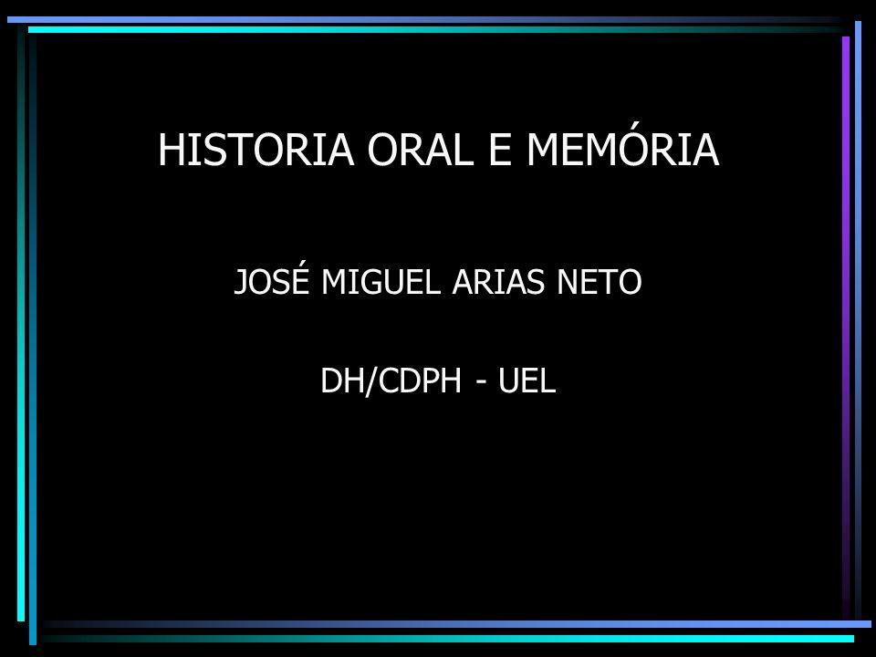 HISTORIA ORAL E MEMÓRIA JOSÉ MIGUEL ARIAS NETO DH/CDPH - UEL