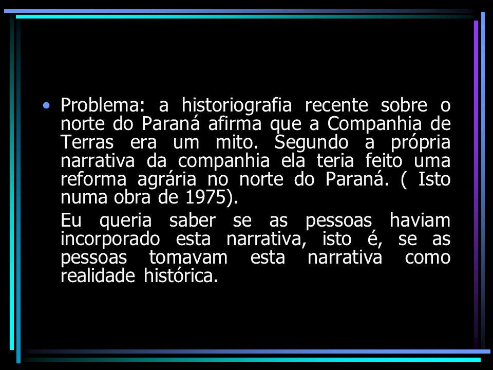 Problema: a historiografia recente sobre o norte do Paraná afirma que a Companhia de Terras era um mito. Segundo a própria narrativa da companhia ela