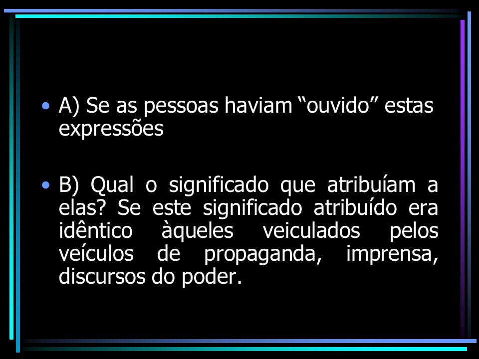 A) Se as pessoas haviam ouvido estas expressões B) Qual o significado que atribuíam a elas? Se este significado atribuído era idêntico àqueles veicula