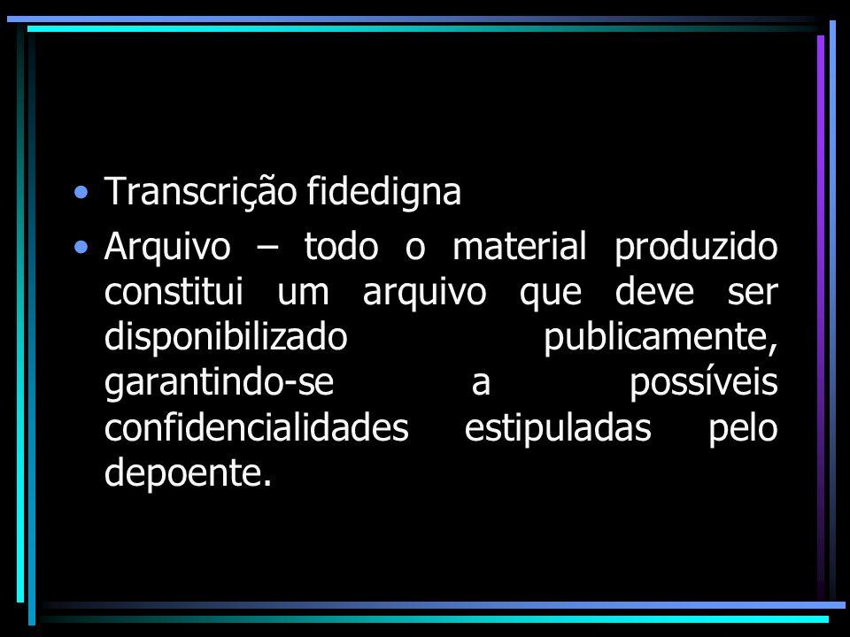 Transcrição fidedigna Arquivo – todo o material produzido constitui um arquivo que deve ser disponibilizado publicamente, garantindo-se a possíveis co