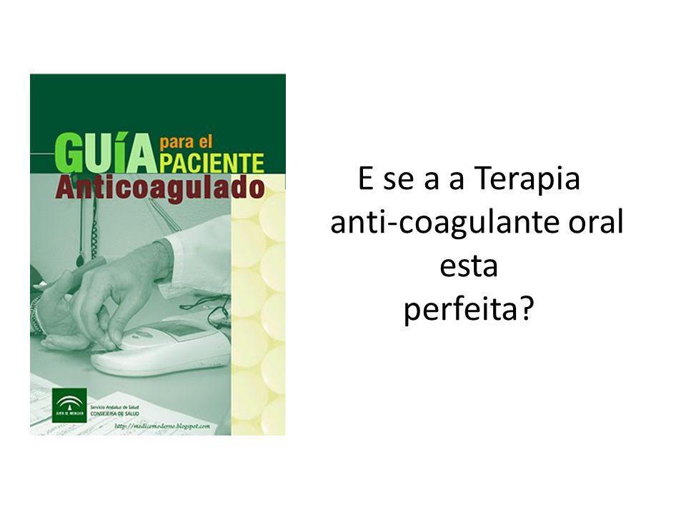 E se a a Terapia anti-coagulante oral esta perfeita?