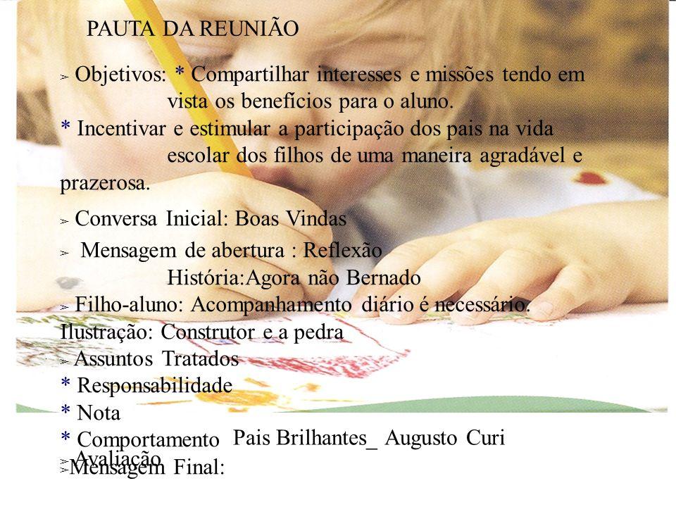Objetivos: * Compartilhar interesses e missões tendo em vista os benefícios para o aluno. * Incentivar e estimular a participação dos pais na vida esc