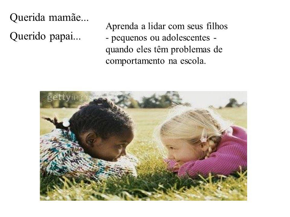 Aprenda a lidar com seus filhos - pequenos ou adolescentes - quando eles têm problemas de comportamento na escola. Querida mamãe... Querido papai...