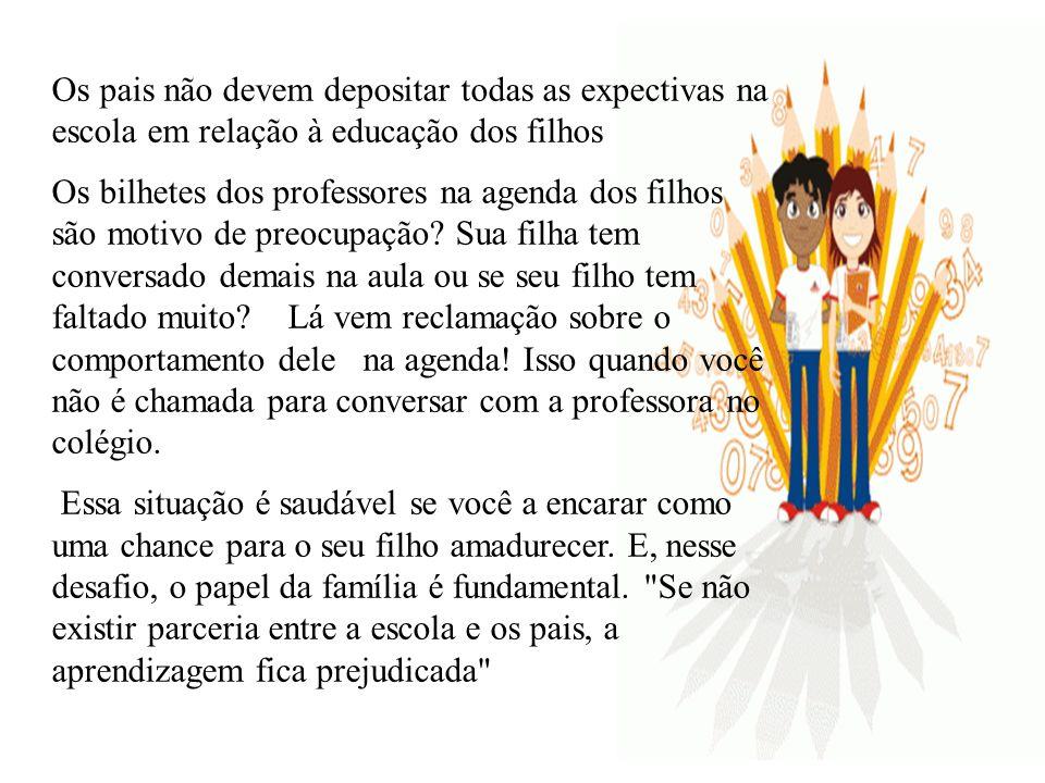 Os pais não devem depositar todas as expectivas na escola em relação à educação dos filhos Os bilhetes dos professores na agenda dos filhos são motivo