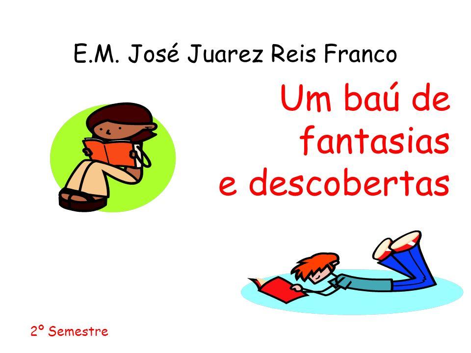 E.M. José Juarez Reis Franco 2º Semestre Um baú de fantasias e descobertas