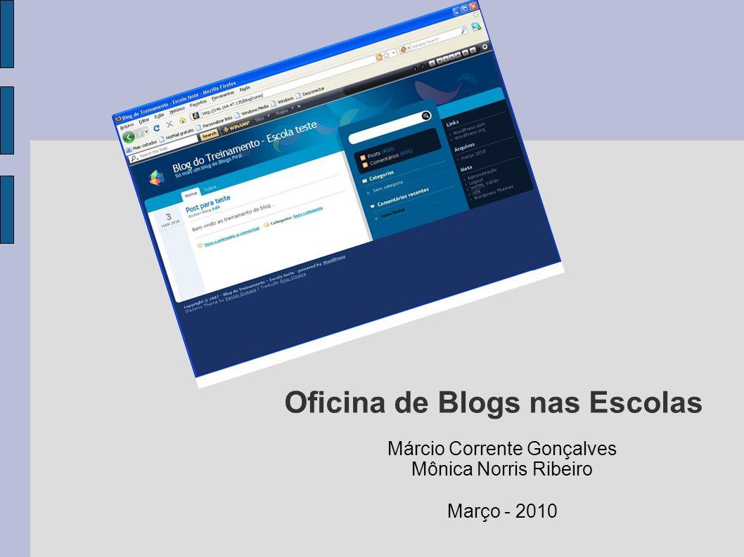Oficina de Blogs nas Escolas Márcio Corrente Gonçalves Mônica Norris Ribeiro Março - 2010