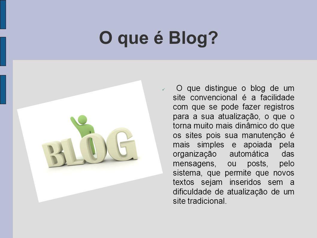 O que é Blog? O que distingue o blog de um site convencional é a facilidade com que se pode fazer registros para a sua atualização, o que o torna muit