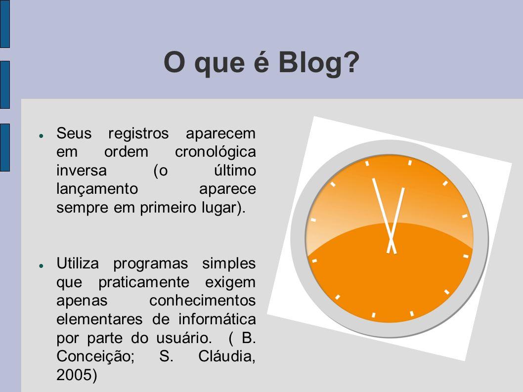 O que é Blog? Seus registros aparecem em ordem cronológica inversa (o último lançamento aparece sempre em primeiro lugar). Utiliza programas simples q