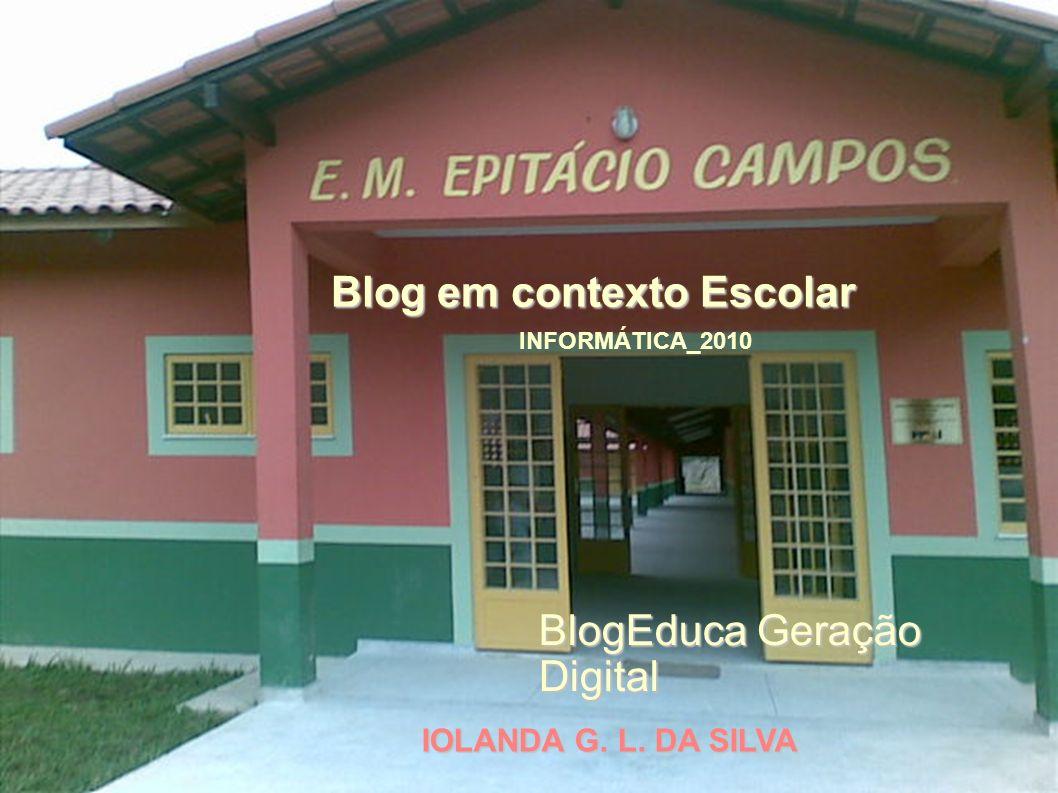 INFORMÁTICA_2010 IOLANDA G. L. DA SILVA Blog em contexto Escolar BlogEduca Geração Digital