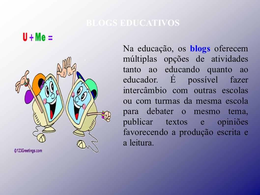 Na educação, os blogs oferecem múltiplas opções de atividades tanto ao educando quanto ao educador.