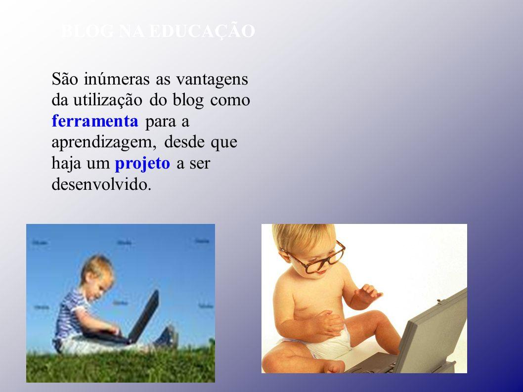 São inúmeras as vantagens da utilização do blog como ferramenta para a aprendizagem, desde que haja um projeto a ser desenvolvido.