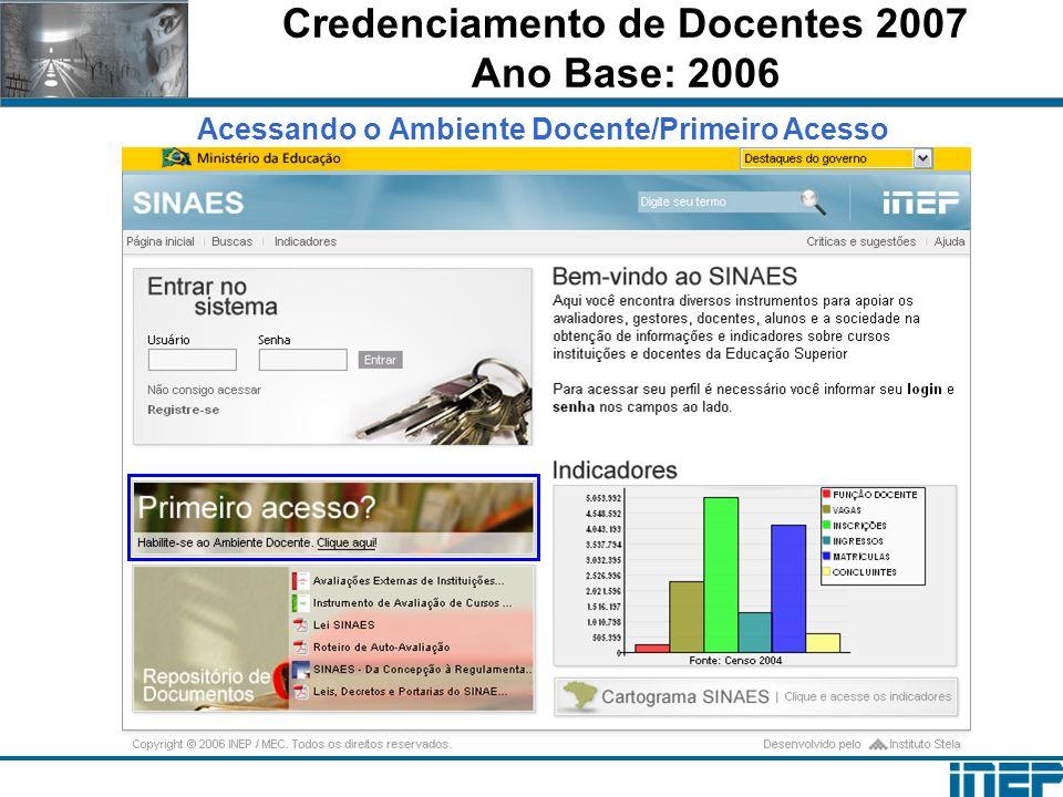Credenciamento de Docentes 2007 Ano Base: 2006 Registrando-se como docente no Portal SINAES Considerações: 1.