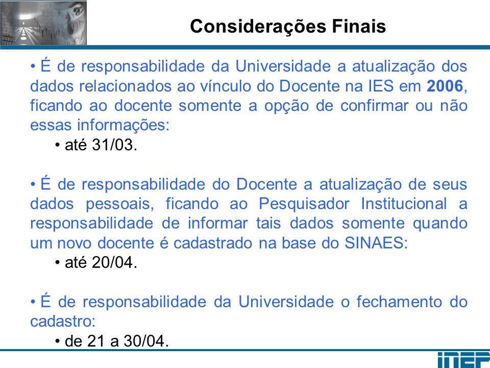 Considerações Finais É de responsabilidade da Universidade a atualização dos dados relacionados ao vínculo do Docente na IES em 2006, ficando ao docente somente a opção de confirmar ou não essas informações: até 31/03.