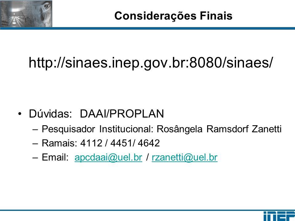 http://sinaes.inep.gov.br:8080/sinaes/ Dúvidas: DAAI/PROPLAN –Pesquisador Institucional: Rosângela Ramsdorf Zanetti –Ramais: 4112 / 4451/ 4642 –Email: apcdaai@uel.br / rzanetti@uel.brapcdaai@uel.brrzanetti@uel.br Considerações Finais