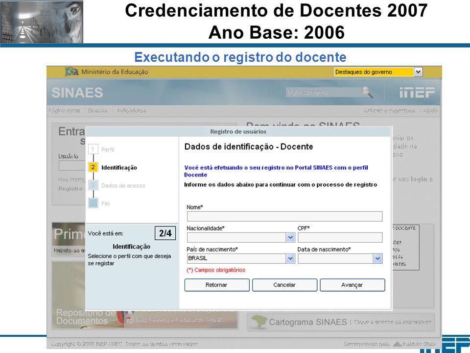 Credenciamento de Docentes 2007 Ano Base: 2006 Executando o registro do docente