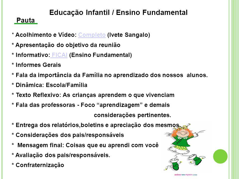 * Acolhimento e Vídeo: Completo (Ivete Sangalo)Completo * Apresentação do objetivo da reunião * Informativo: FICAI (Ensino Fundamental) FICAI * Inform