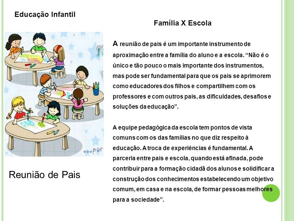 A reunião de pais é um importante instrumento de aproximação entre a família do aluno e a escola. Não é o único e tão pouco o mais importante dos inst